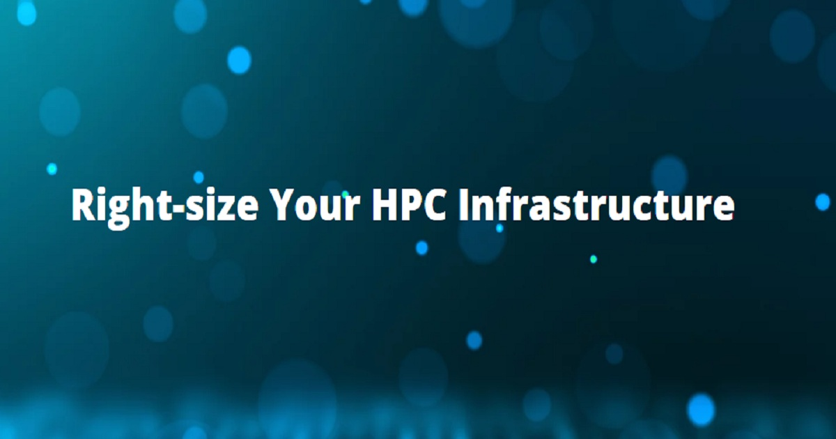 Right-size Your HPC Infrastructure