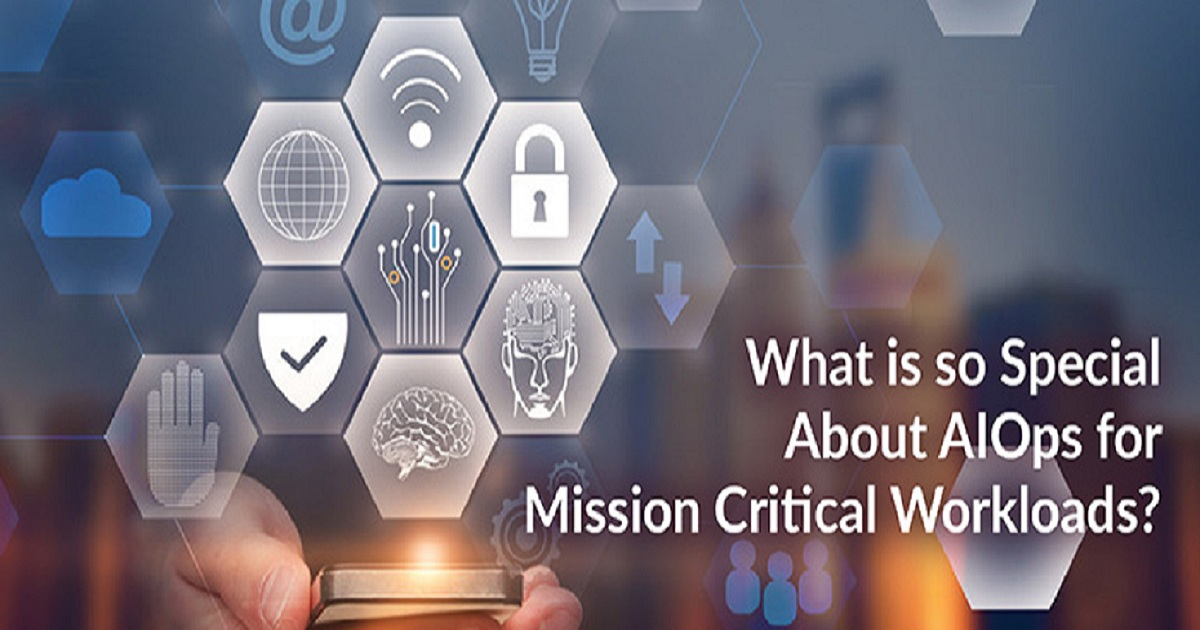 WHAT IS SO SPECIAL ABOUT AIOPS FOR MISSION CRITICAL WORKLOADS?