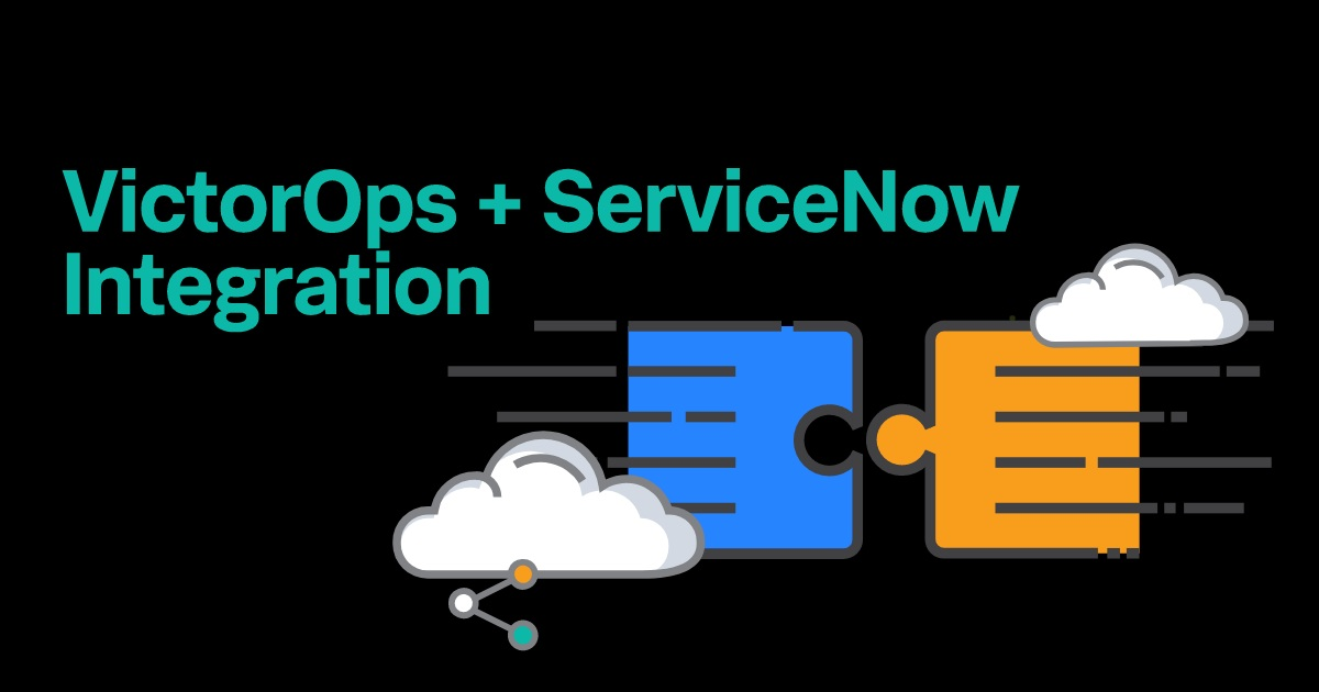 ENHANCING YOUR NEW VICTOROPS AND SERVICENOW INTEGRATION