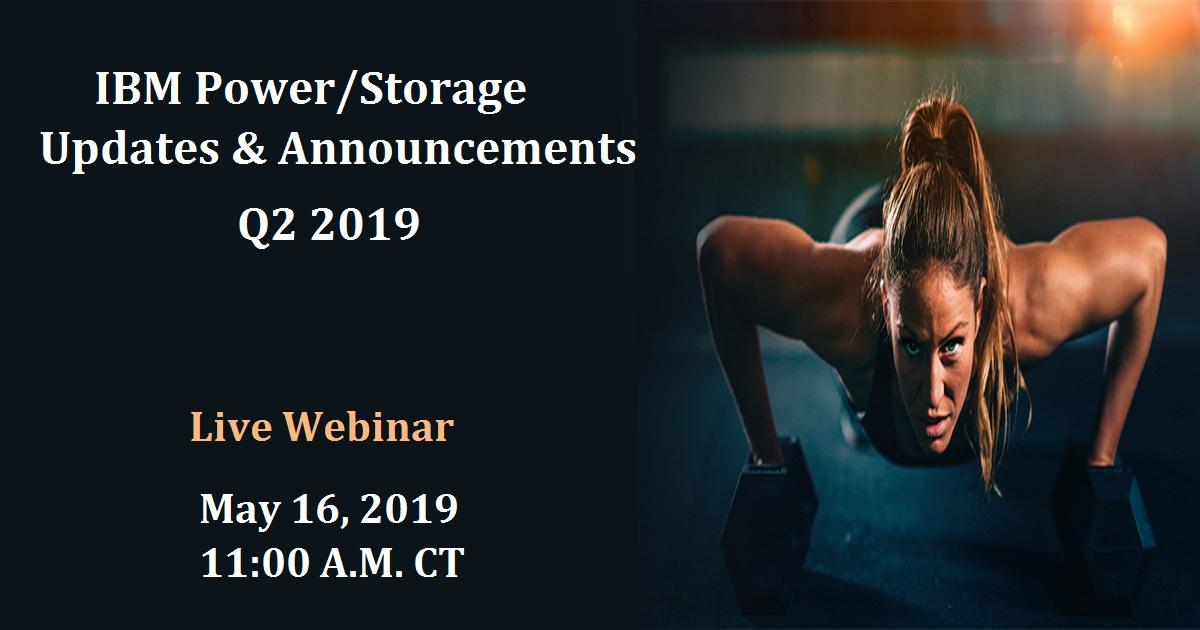 IBM Power/Storage Updates & Announcements Q2 2019