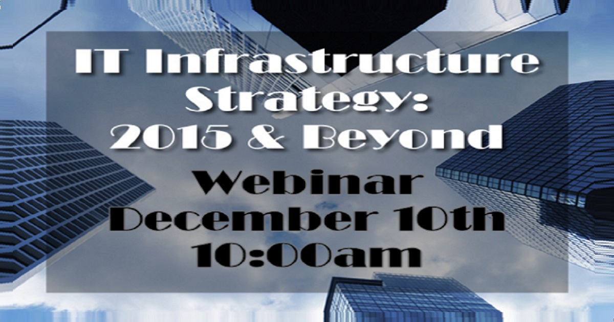 IT Infrastructure Strategy: 2015 & Beyond Webinar