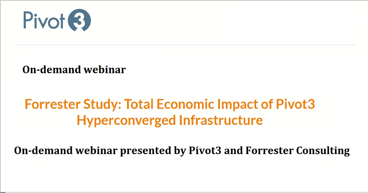 Total Economic Impact of Pivot3 Hyperconverged Infrastructure