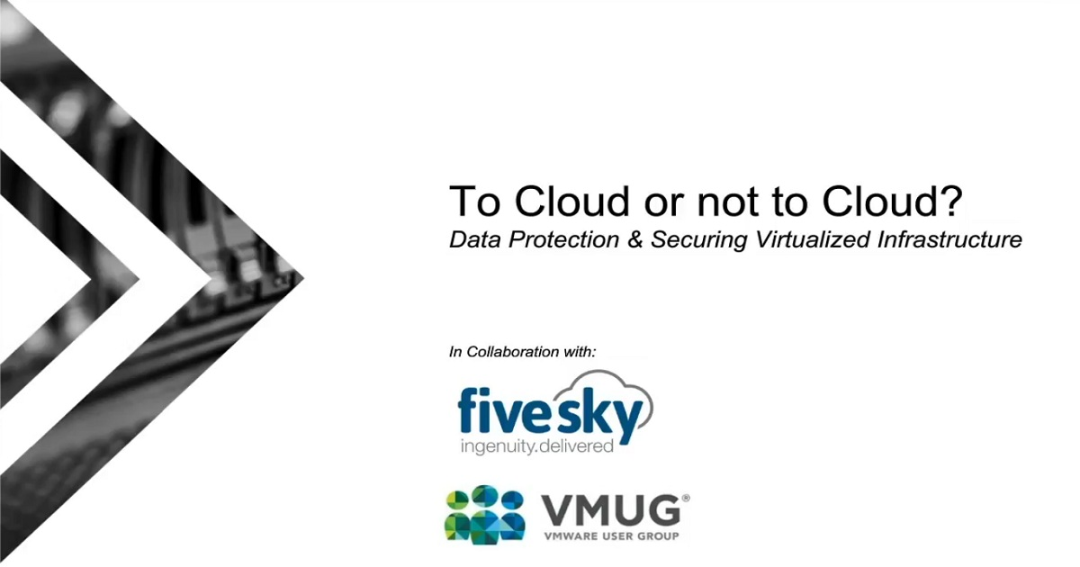 To Cloud or not to Cloud?: Data Protection & Securing Virtualized Infrastructure