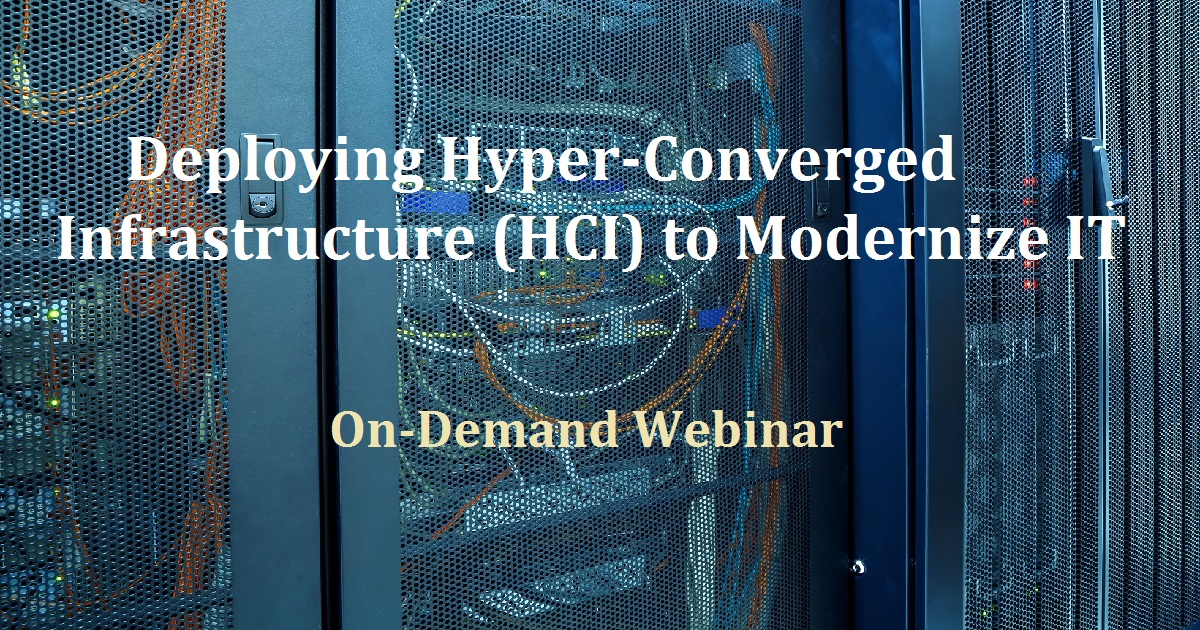 Deploying Hyper-Converged Infrastructure (HCI) to Modernize IT