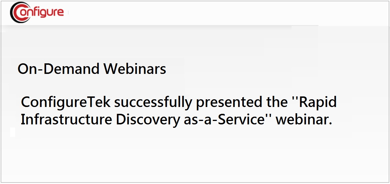 "ConfigureTek successfully presented the ""Rapid Infrastructure Discovery as-a-Service"" webinar."