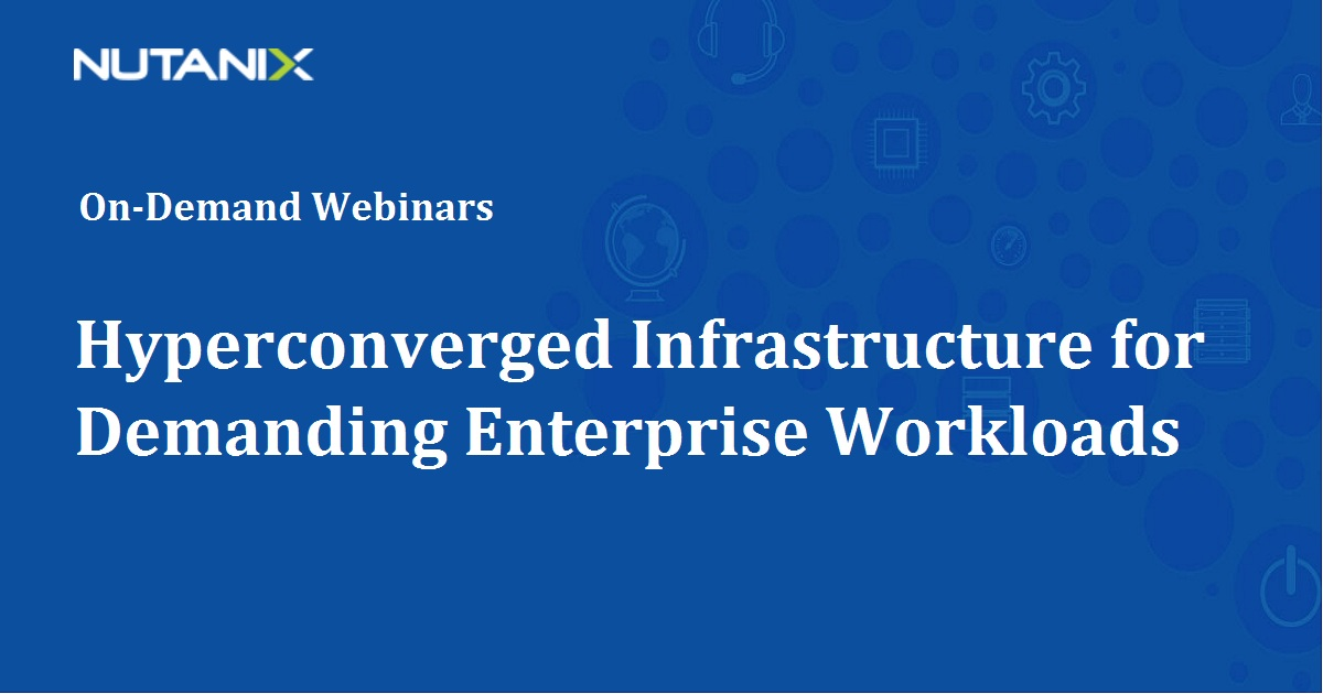 Hyperconverged Infrastructure for Demanding Enterprise Workloads