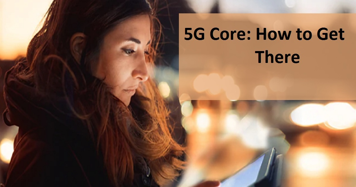 5G Core: How to Get There