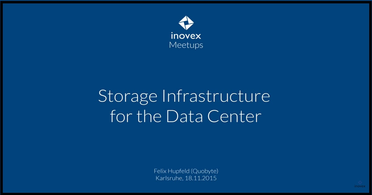 Quobyte - Storage Infrastructure for the Data Center - inovex Meetups