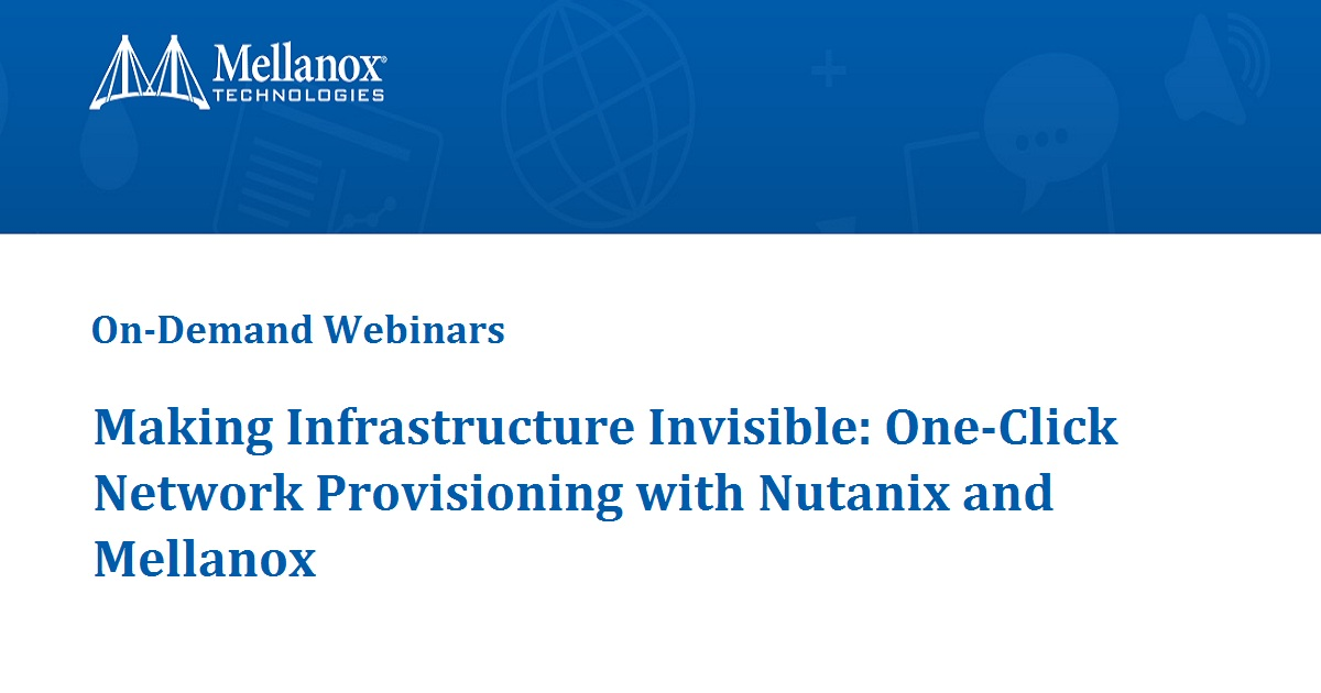 Making Infrastructure Invisible: One-Click Network Provisioning with Nutanix and Mellanox