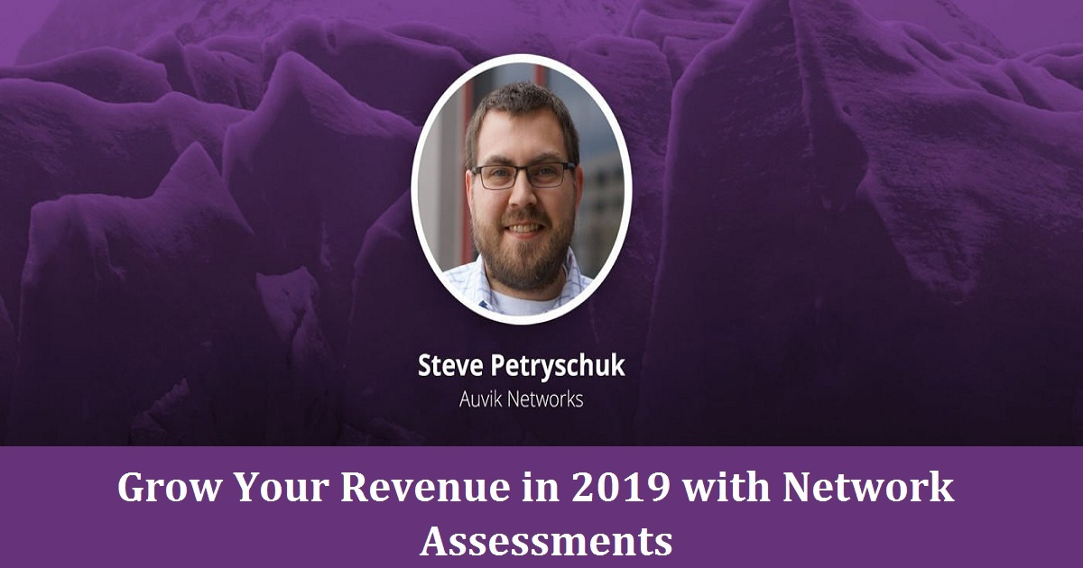 Grow Your Revenue in 2019 with Network Assessments