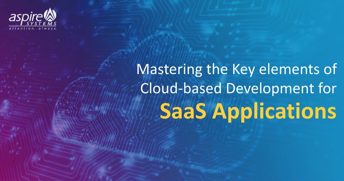 Mastering the Key Elements of Cloud-based Development for SaaS Applications