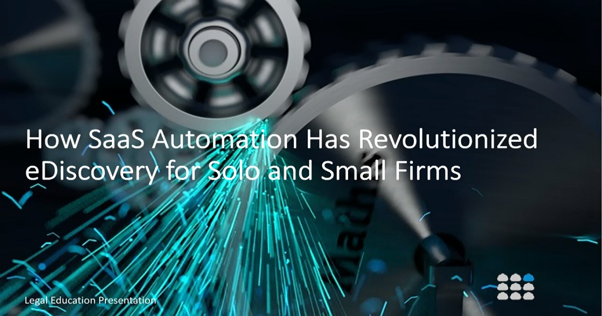 How SaaS Automation Has Revolutionized eDiscovery for Solo and Small Firms