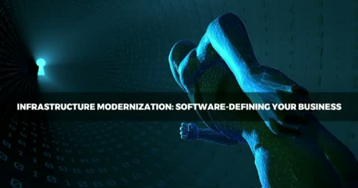 Infrastructure Modernization: Software-Defining Your Business