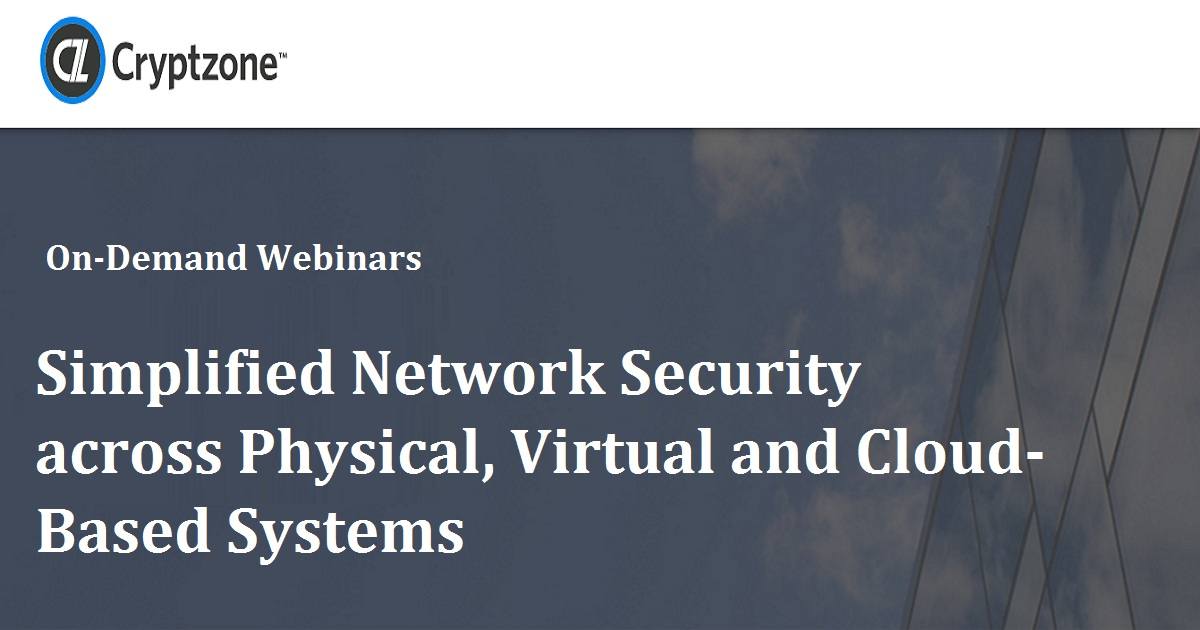Simplified Network Security across Physical, Virtual and Cloud-Based Systems