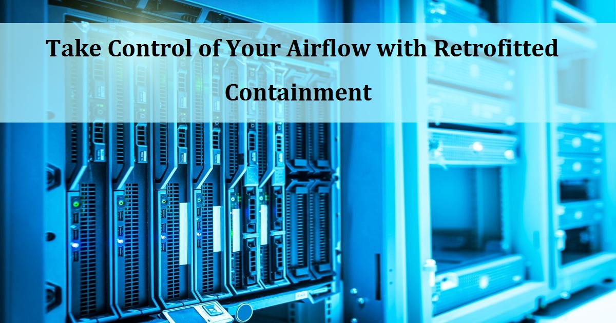 Take Control of Your Airflow with Retrofitted Containment