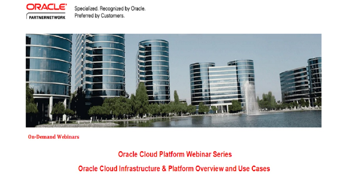 Oracle Cloud Infrastructure & Platform Overview and Use Cases