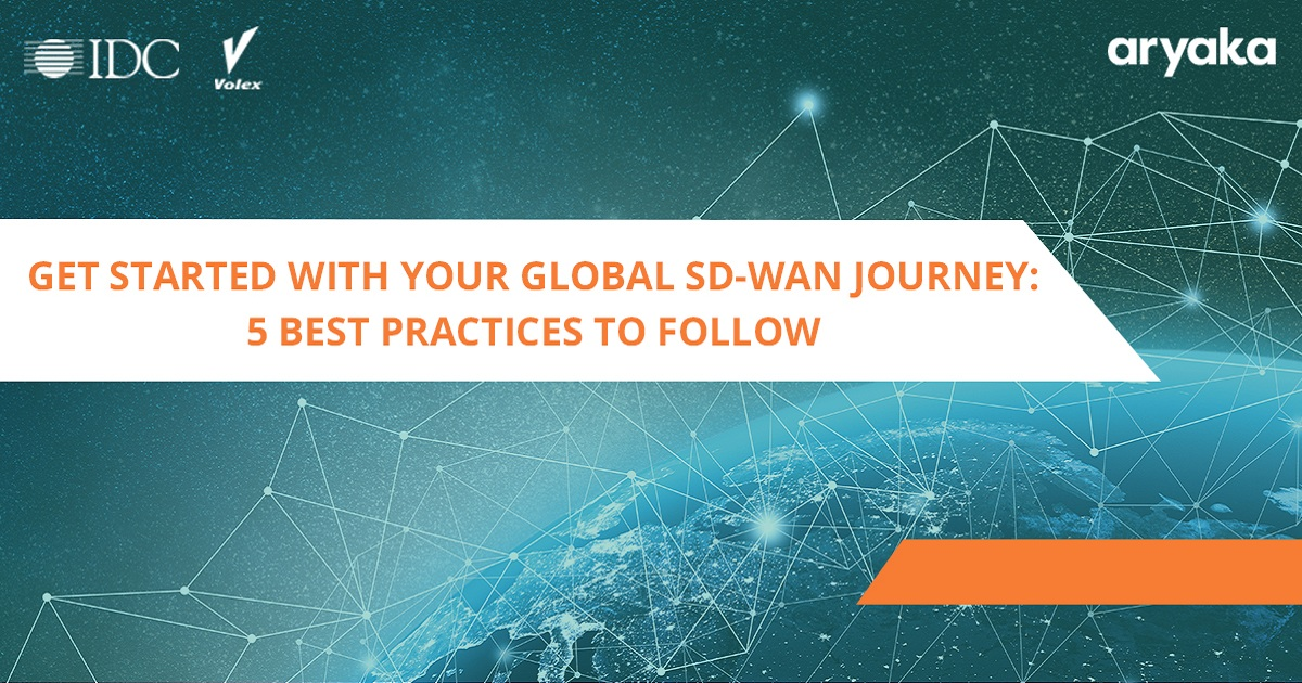 GET STARTED ON YOUR GLOBAL SD-WAN JOURNEY: 5 BEST PRACTICES TO FOLLOW