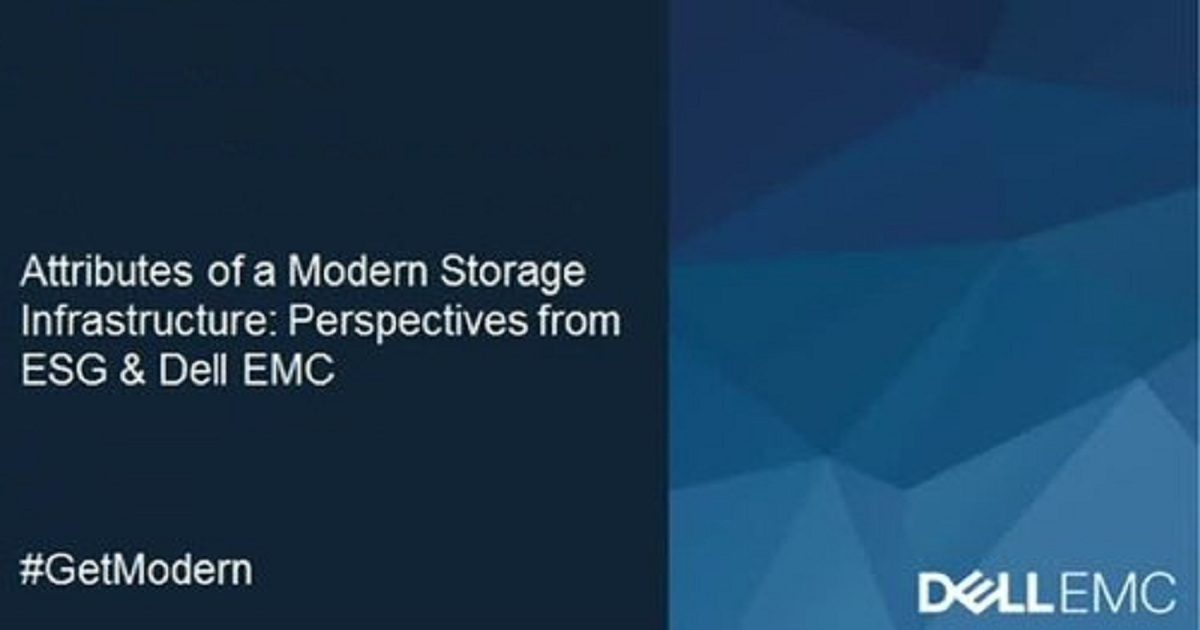 Attributes of a Modern Storage Infrastructure: Perspectives from ESG & Dell EMC