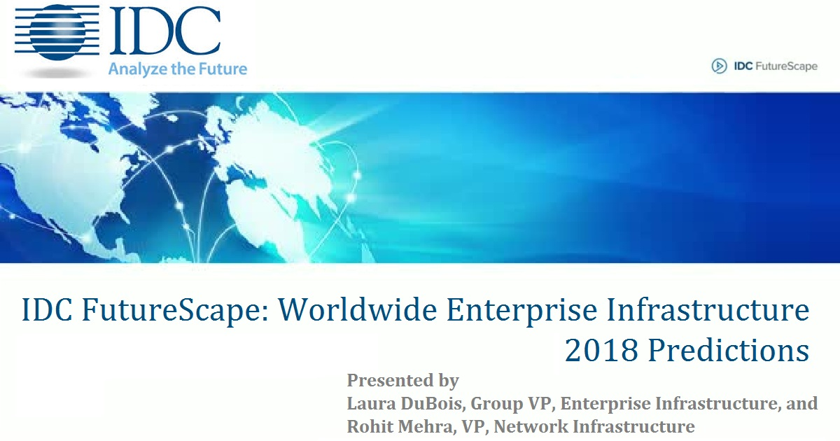 IDC FutureScape: Worldwide Enterprise Infrastructure 2018 Predictions