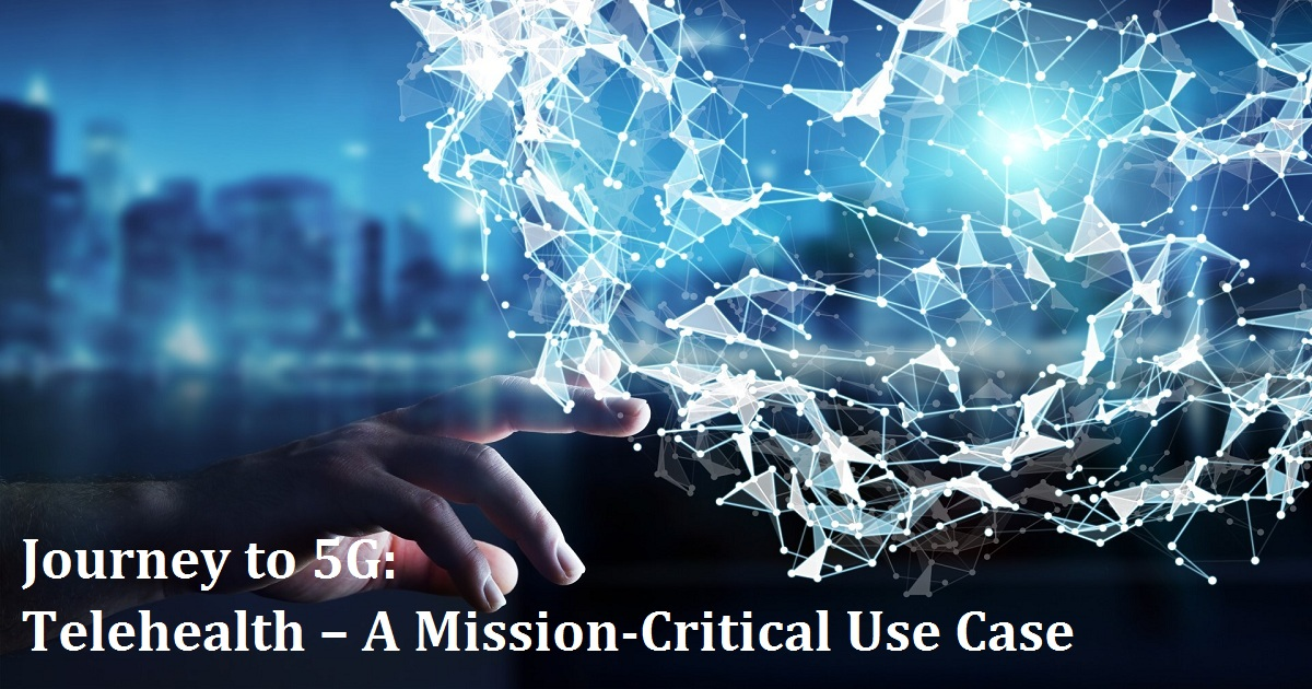 Journey to 5G: Telehealth – A Mission-Critical Use Case