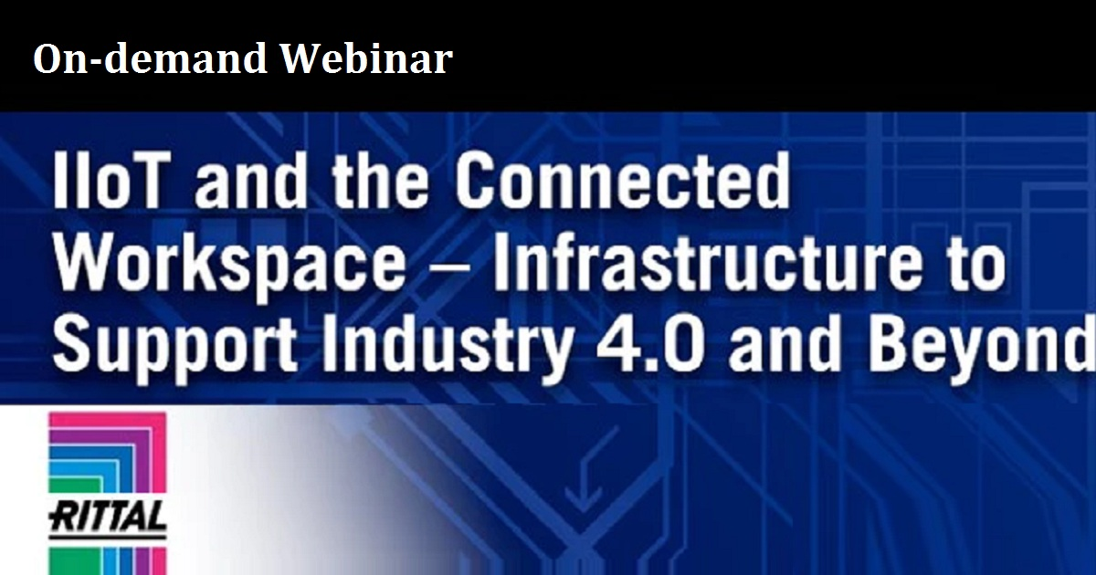 IIoT and the Connected Workspace – Infrastructure to Support Industry 4.0 and Beyond