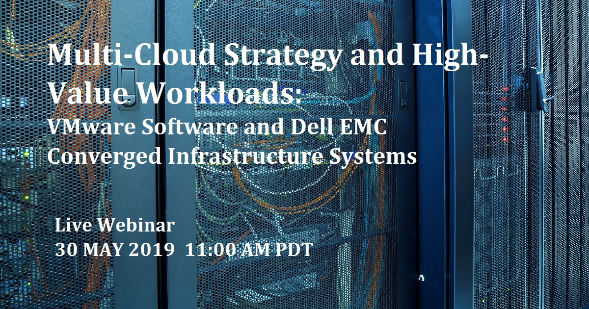 Multi-Cloud Strategy and High-Value Workloads: VMware Software and Dell EMC Converged Infrastructure Systems