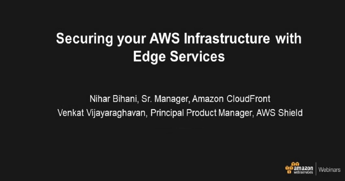Securing Your AWS Infrastructure with Edge Services - 2017 AWS Online Tech Talks