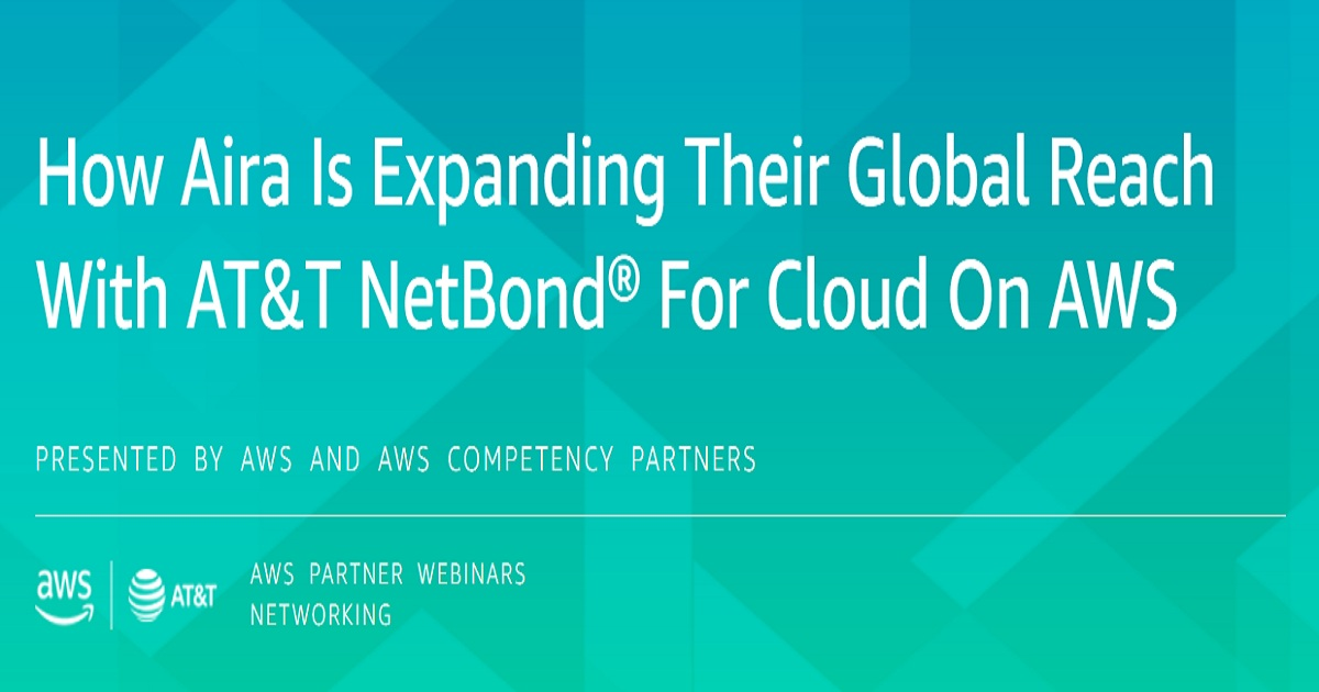 How Aira Is Expanding Their Global Reach With AT&T NetBond® For Cloud On AWS