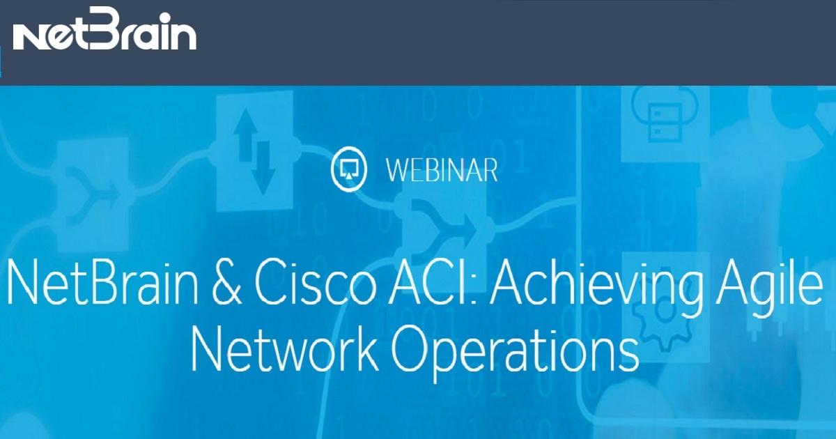 NetBrain & Cisco ACI: Achieving Agile Network Operations