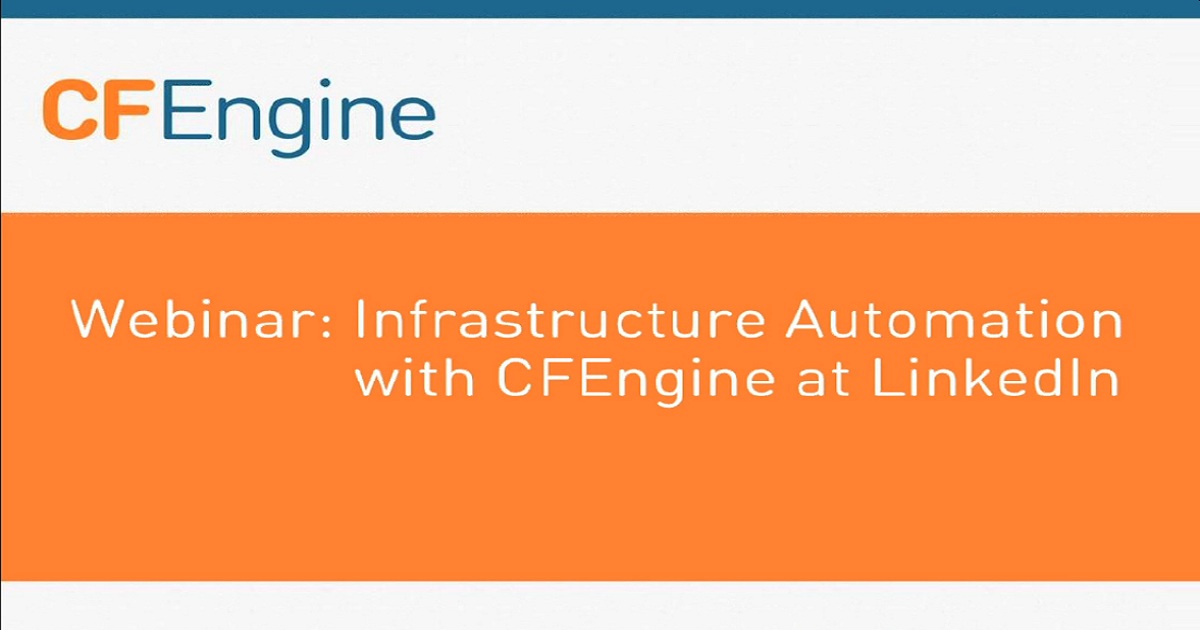 WEBINAR - Infrastructure Automation with CFEngine at LinkedIn