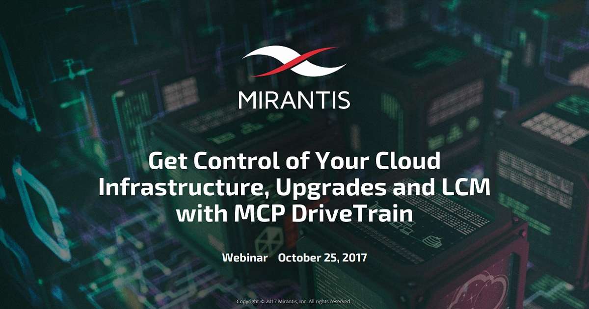Get Control of Your Cloud Infrastructure, Upgrades and LCM with Mirantis DriveTrain