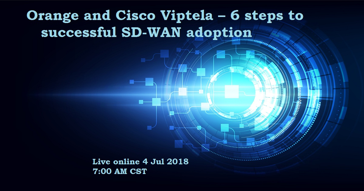 Orange And Cisco Viptela – 6 Steps To Successful SD-WAN Adoption