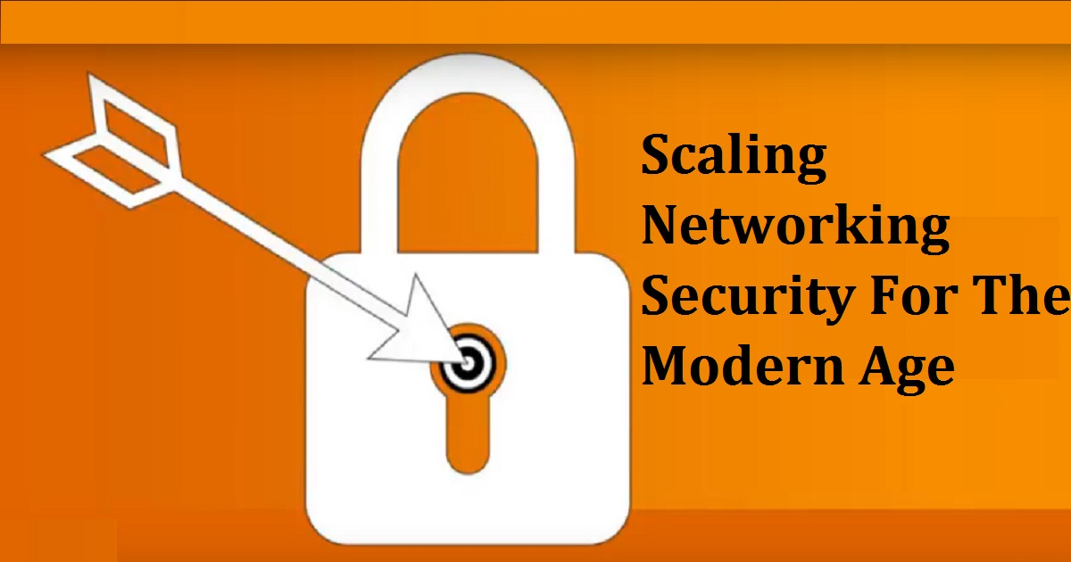 Scaling Networking Security For The Modern Age