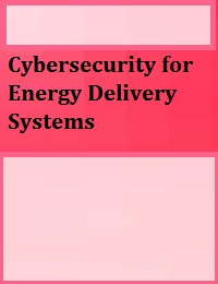 CYBERSECURITY FOR ENERGY DELIVERY SYSTEMS