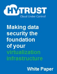 MAKING DATA SECURITY THE FOUNDATION OF YOUR VIRTUALIZATION INFRASTRUCTURE