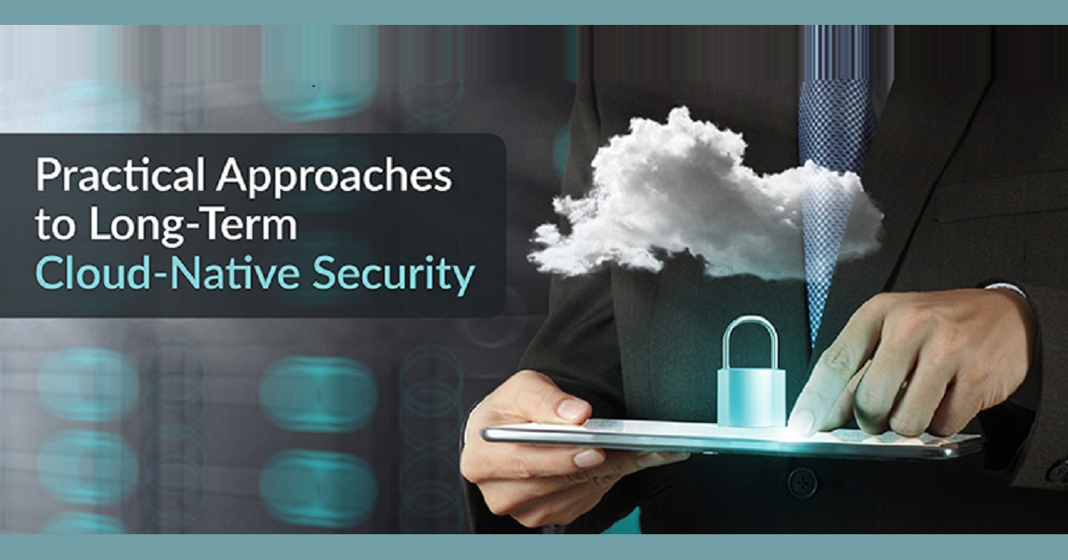 PRACTICAL APPROACHES TO LONG-TERM CLOUD-NATIVE SECURITY