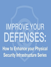ENHANCING YOUR PHYSICAL SECURITY INFRASTRUCTURE