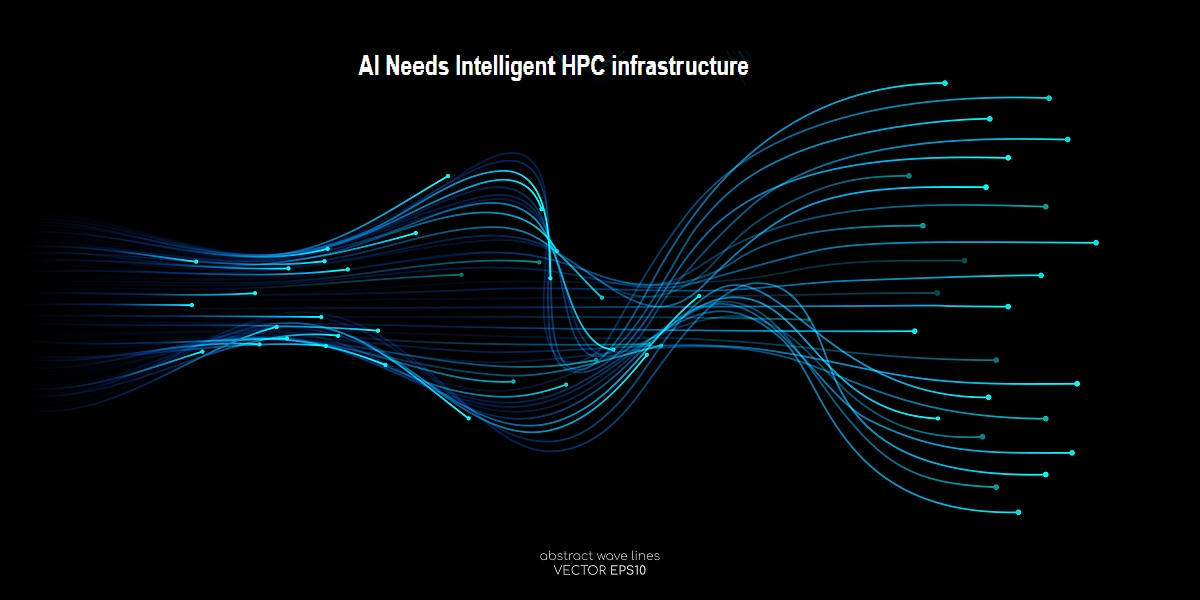 AI NEEDS INTELLIGENT HPC INFRASTRUCTURE
