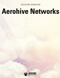 AEROHIVE NETWORKS SOLUTION OVERVIEW