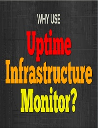 WHY USE UPTIME INFRASTRUCTURE MONITOR