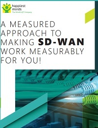 A MEASURED APPROACH TO MAKING SD-WAN WORK MEASURABLY FOR YOU!