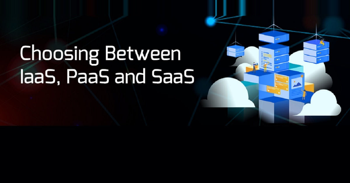 CHOOSING BETWEEN IAAS, PAAS AND SAAS WHEN CONTEMPLATING CLOUD MIGRATION