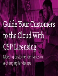 GUIDE YOUR CUSTOMERS TO THE CLOUD WITH CSP LICENSING